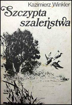 Znalezione obrazy dla zapytania Kazimierz Winkler : Szczypta szaleństwa